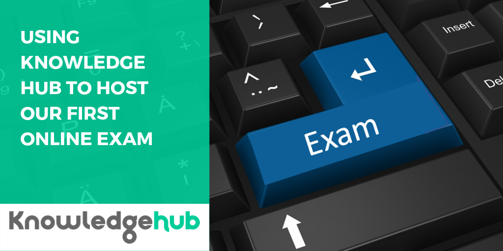 Case study - Using Knowledge Hub to host an online exam