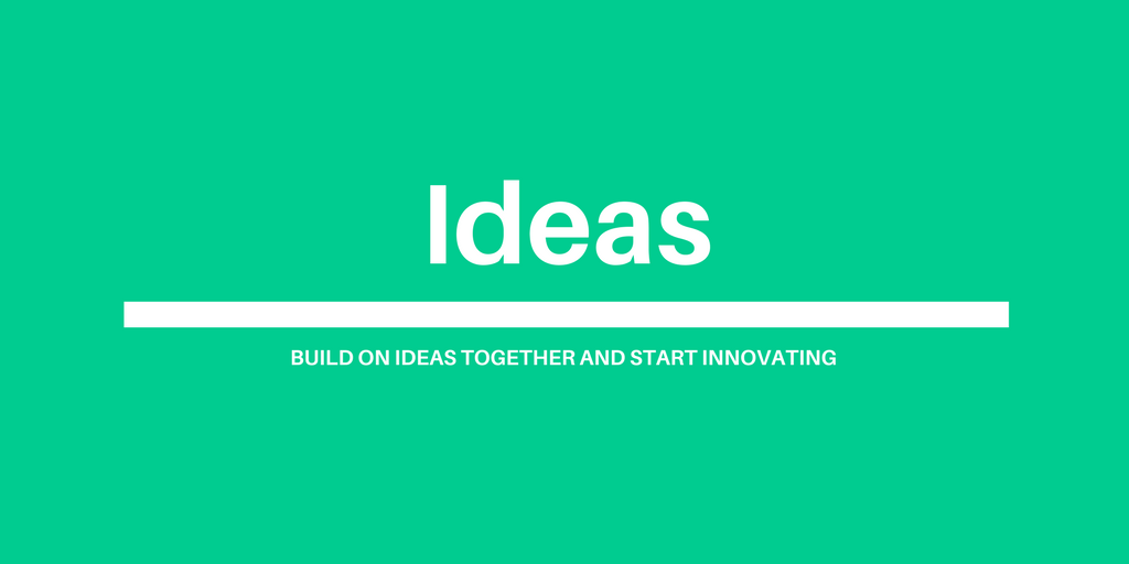 Ideas: build on ideas together and start innovating